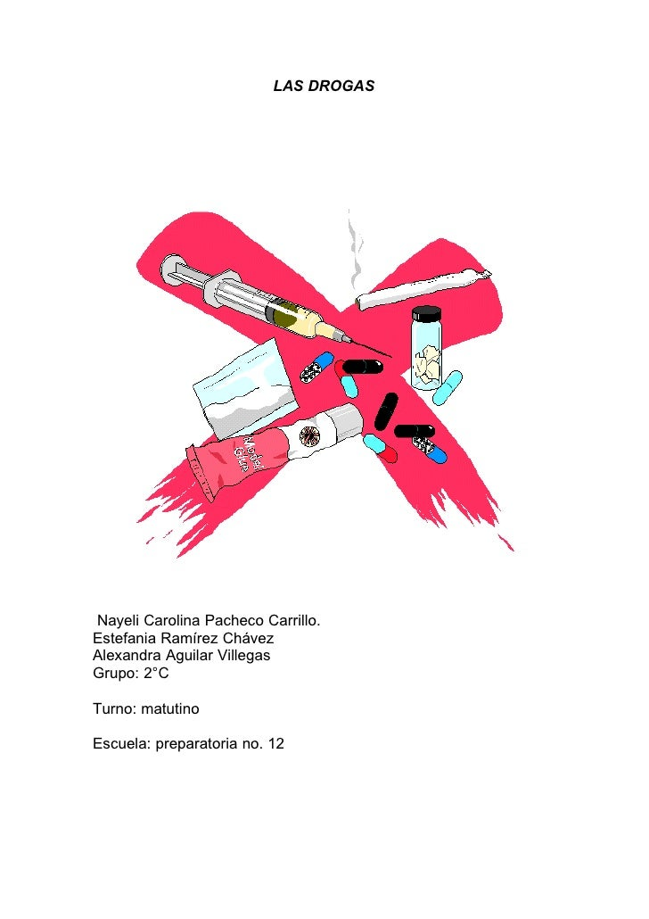 LAS DROGAS     Nayeli Carolina Pacheco Carrillo. Estefania Ramírez Chávez Alexandra Aguilar Villegas Grupo: 2°C  Turno: ma...