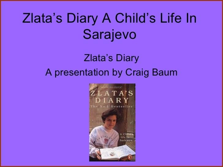 Zlata 's Diary A Child's Life In Sarajevo Zlata 's Diary A presentation by Craig Baum