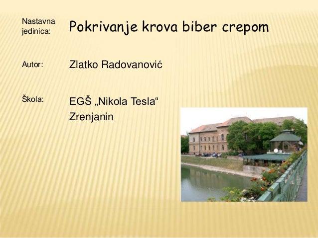 """Pokrivanje krova biber crepomNastavnajedinica:Autor:      Zlatko RadovanovićŠkola:      EGŠ """"Nikola Tesla""""            Zren..."""