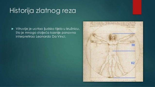 Historija zlatnog reza  Vitruvije je ucrtao ljudsko tijelo u kružnicu, što je mnogo stoljeća kasnije ponovno interpretira...