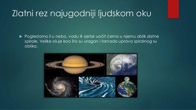 Zlatni rez najugodniji ljudskom oku  Pogledamo li u nebo, vodu ili vjetar uočit ćemo u njemu oblik zlatne spirale. Velike...