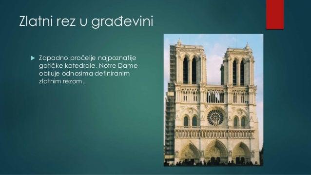 Zlatni rez u građevini  Zapadno pročelje najpoznatije gotičke katedrale, Notre Dame obiluje odnosima definiranim zlatnim ...