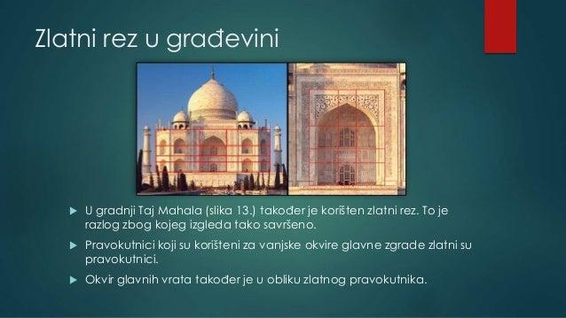 Zlatni rez u građevini  U gradnji Taj Mahala (slika 13.) također je korišten zlatni rez. To je razlog zbog kojeg izgleda ...