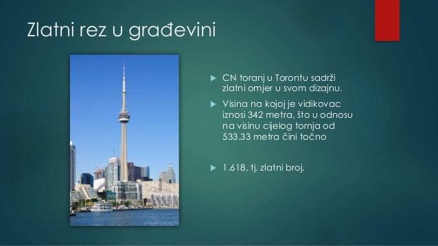 Zlatni rez u građevini  CN toranj u Torontu sadrži zlatni omjer u svom dizajnu.  Visina na kojoj je vidikovac iznosi 342...