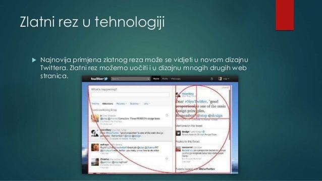 Zlatni rez u tehnologiji  Najnovija primjena zlatnog reza može se vidjeti u novom dizajnu Twittera. Zlatni rez možemo uoč...