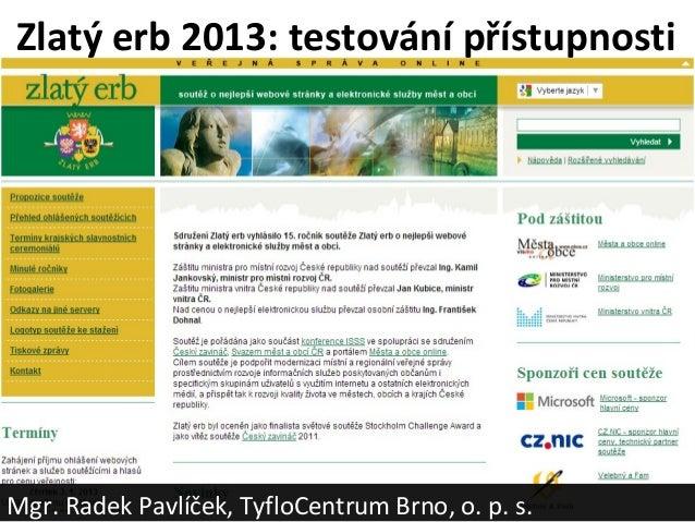 Zlatý erb 2013: testování přístupnostiMgr. Radek Pavlíček, TyfloCentrum Brno, o. p. s.