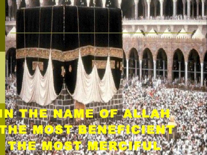<ul><li>IN THE NAME OF ALLAH  </li></ul><ul><li>THE MOST BENEFICIENT </li></ul><ul><li>THE MOST MERCIFUL </li></ul>