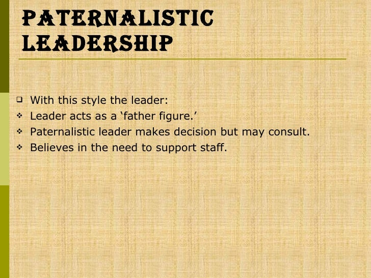 paternalistic leadership style Thus, studies of organizational behavior and management often focus on the  significance of leadership a paternalistic style of leadership is identified as one  of.
