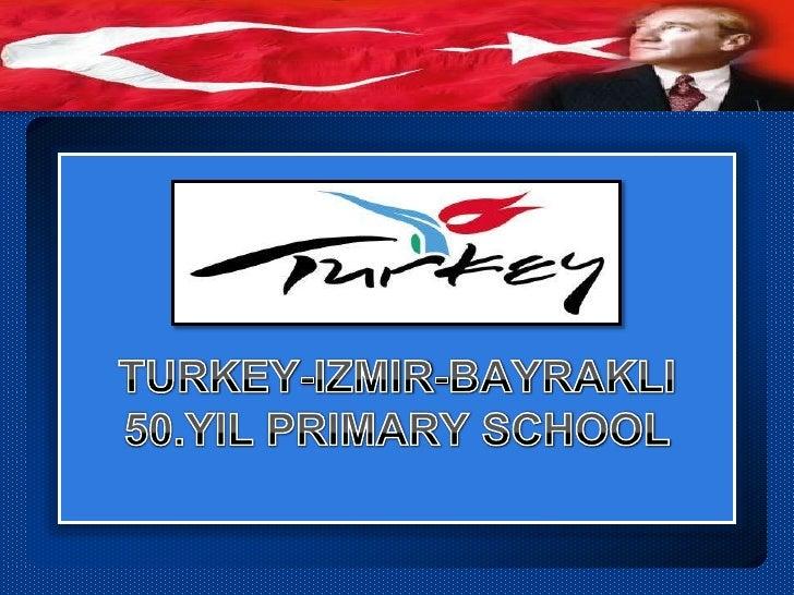 TURKEY-IZMIR-BAYRAKLI 50.YIL PRIMARY SCHOOL<br />