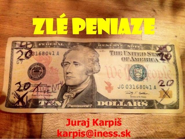 20.09.2013 Zlé peniaze Juraj Karpiš karpis@iness.sk