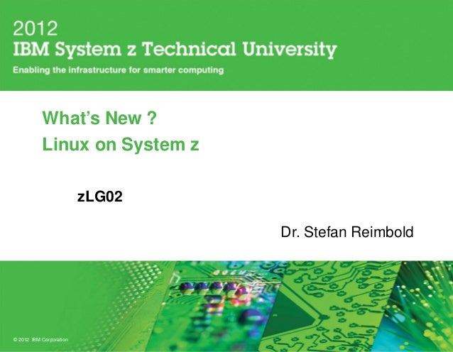 What's New ?           Linux on System z                         zLG02                                 Dr. Stefan Reimbold...