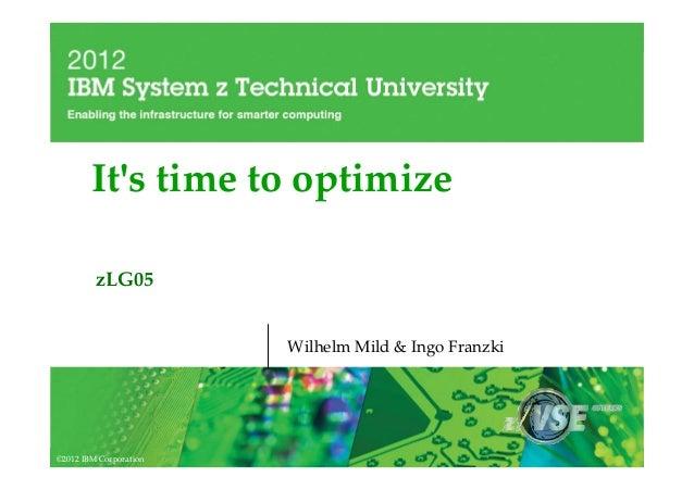 Its time to optimize         zLG05                        Wilhelm Mild & Ingo Franzki©2012 IBM Corporation
