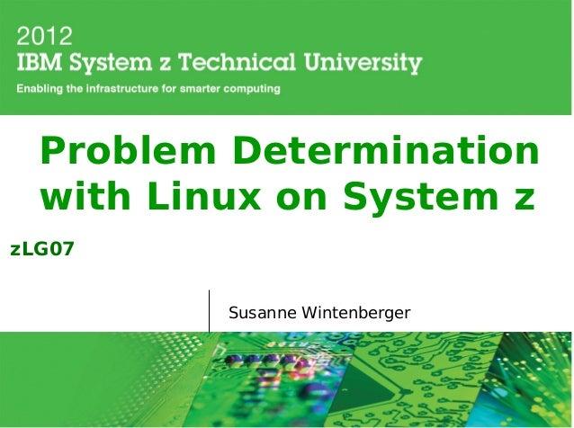 Problem Determination  with Linux on System zzLG07          Susanne Wintenberger