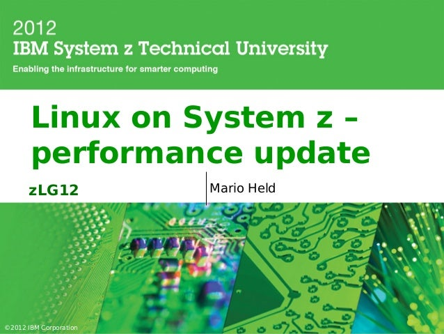 Linux on System z –       performance update      zLG12             Mario Held©2012 IBM Corporation