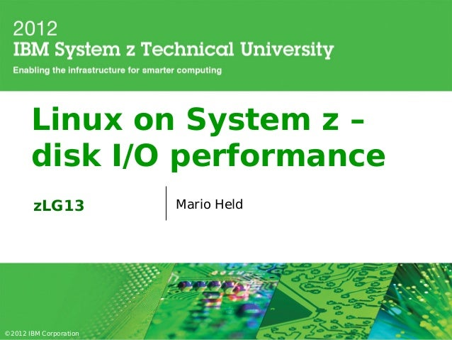 Linux on System z –       disk I/O performance        zLG13           Mario Held©2012 IBM Corporation