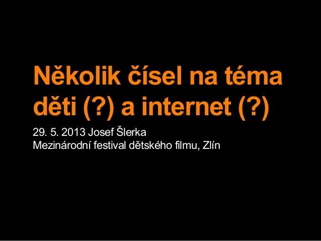 Několik čísel na témaděti (?) a internet (?)29. 5. 2013 Josef ŠlerkaMezinárodní festival dětského filmu, Zlín