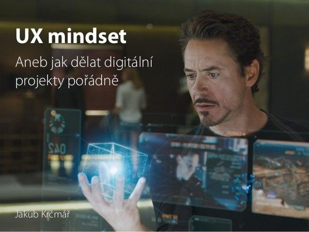UX mindset  Aneb jak dělat digitální  projekty pořádně  Jakub Krčmář