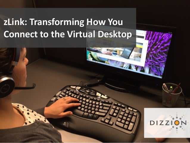 Zlink: Transforming How You Connect to the Virtual Desktop