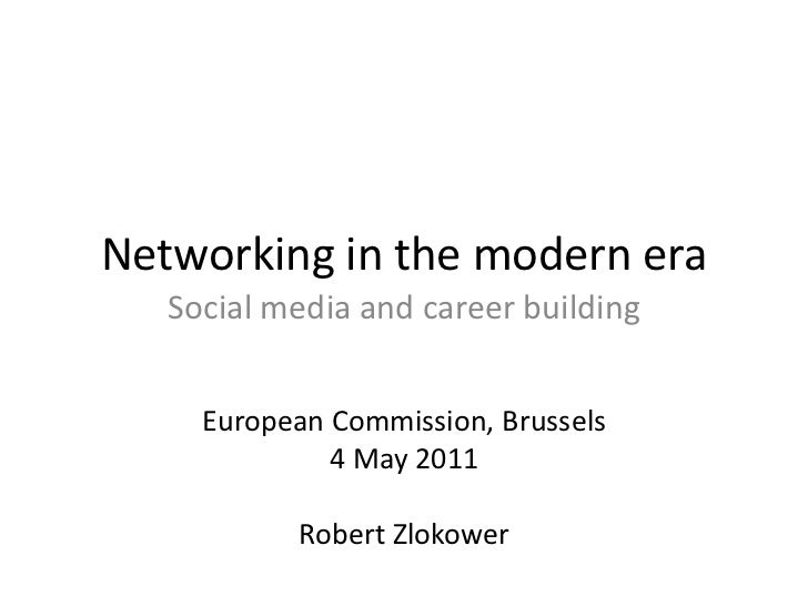 Networking in the modern era<br />Social media and career building<br />European Commission, Brussels<br />4 May 2011<br /...