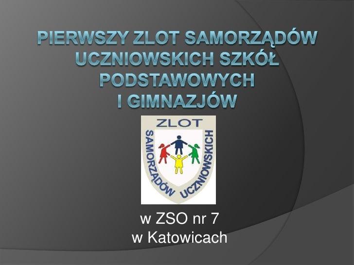PIERWSZY Zlot Samorządów uczniowskich SZKÓŁ PODSTAWOWYCH I GIMNAZJÓW<br />w ZSO nr 7 <br />w Katowicach<br />