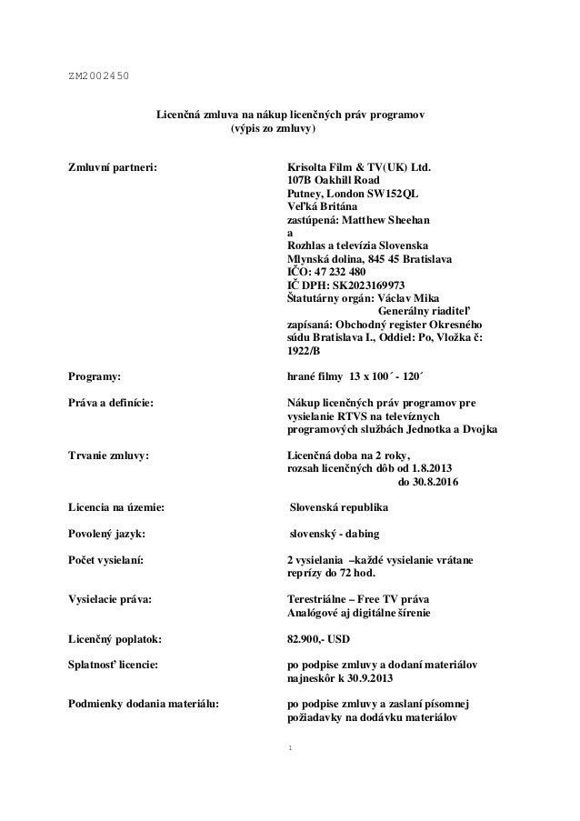 ZM2002450 1 Licenčná zmluva na nákup licenčných práv programov (výpis zo zmluvy) Zmluvní partneri: Krisolta Film & TV(UK) ...