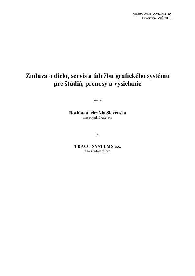 Zmluva číslo: ZM2004188 Investície ZsŠ 2013  Zmluva o dielo, servis a údržbu grafického systému pre štúdiá, prenosy a vysi...
