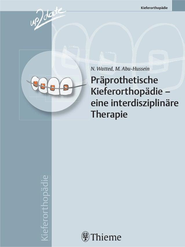 Kieferorthopädie Kieferorthopädie N. Watted, M. Abu-Hussein Präprothetische Kieferorthopädie – eine interdisziplinäre Ther...