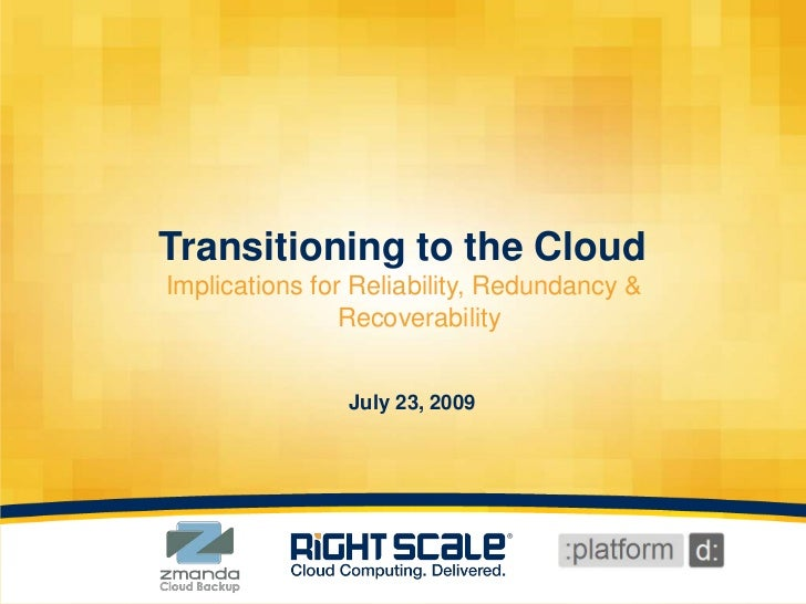 Transitioning to the Cloud<br />Implications for Reliability, Redundancy & Recoverability<br />July 23, 2009<br />