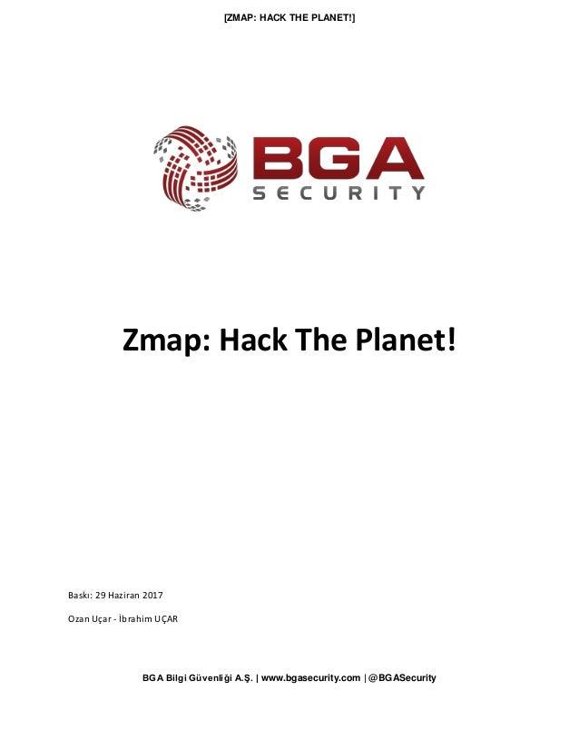 [ZMAP: HACK THE PLANET!] BGA Bilgi Güvenliği A.Ş.   www.bgasecurity.com   @BGASecurity Zmap: Hack The Planet! Baskı: 29 Ha...