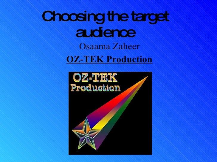 Choosing the target audience Osaama Zaheer OZ-TEK Production