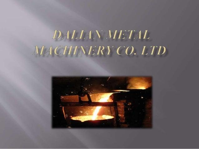 Dalian metal machinery Co. Ltd