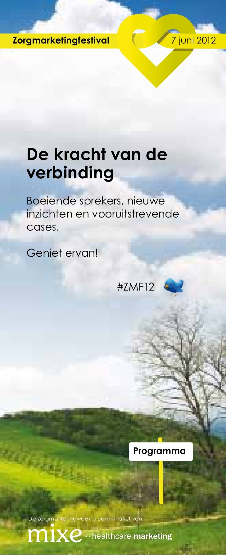 Zorgmarketingfestival                                  7 juni 2012   De kracht van de   verbinding   Boeiende sprekers, ...