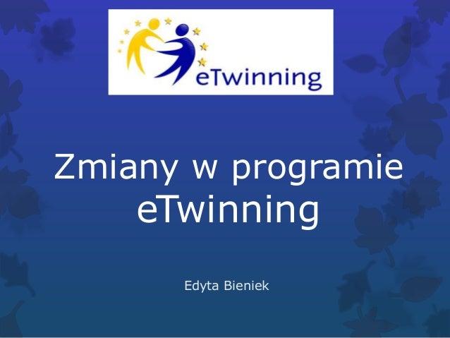 Zmiany w programie  eTwinning  Edyta Bieniek