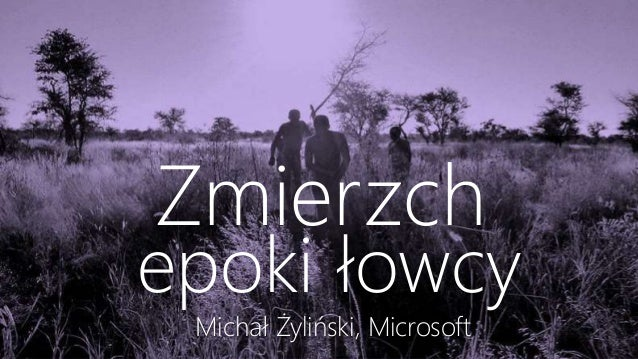 Michał Żyliński, Microsoft Zmierzch epoki łowcy