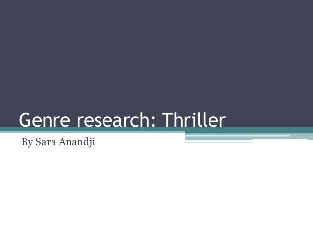 Genre research: Thriller  By Sara Anandji