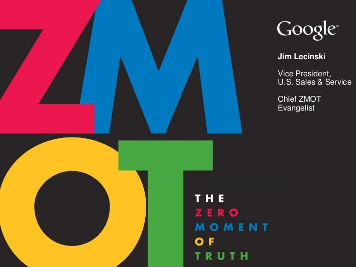 Jim Lecinski   Vice President,   U.S. Sales & Service   Chief ZMOT   EvangelistGoogle Confidential and Proprietary