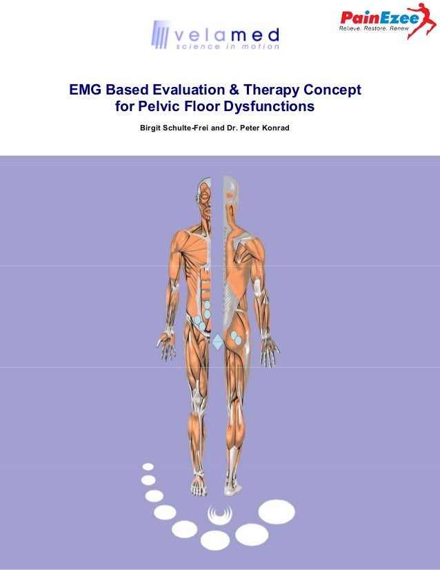 EMG Based Evaluation & Therapy Concept for Pelvic Floor Dysfunctions Birgit Schulte-Frei and Dr. Peter Konrad