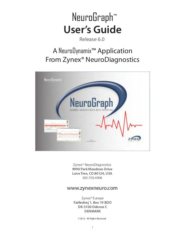 1 NeuroGraph™ User's Guide Release 6.0 A NeuroDynamix™ Application From Zynex® NeuroDiagnostics Zynex® NeuroDiagnostics 99...