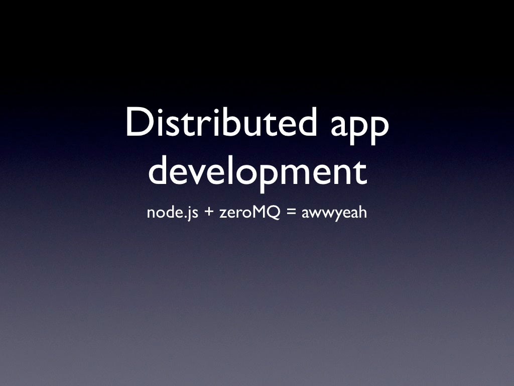 Distributed app development with nodejs and zeromq