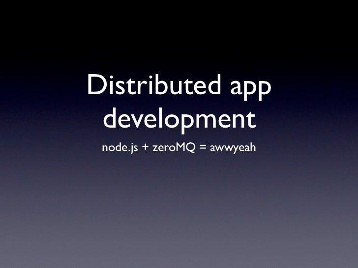 Distributed app development node.js + zeroMQ = awwyeah