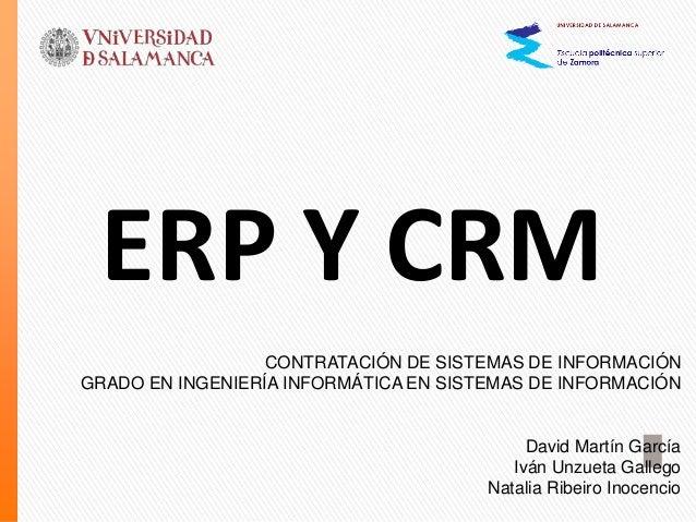 ERP Y CRM CONTRATACIÓN DE SISTEMAS DE INFORMACIÓN GRADO EN INGENIERÍA INFORMÁTICA EN SISTEMAS DE INFORMACIÓN David Martín ...