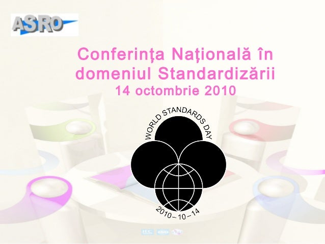 Conferinţa Naţională în domeniul Standardizării 14 octombrie 2010
