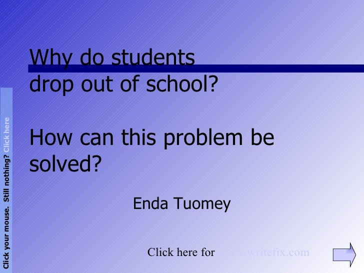 Why do students  drop out of school? How can this problem be solved? Enda Tuomey Click here for  www.writefix.com