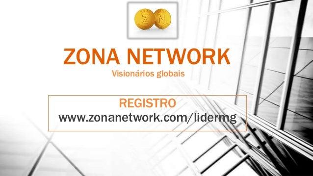 ZONA NETWORK Visionários globais REGISTRO www.zonanetwork.com/lidermg