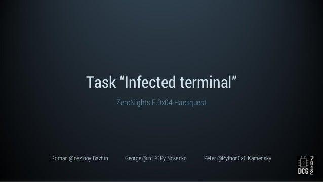 "Task ""Infected terminal"" ZeroNights E.0x04 Hackquest Roman @nezlooy Bazhin George @intROPy Nosenko Peter @Python0x0 Kamens..."