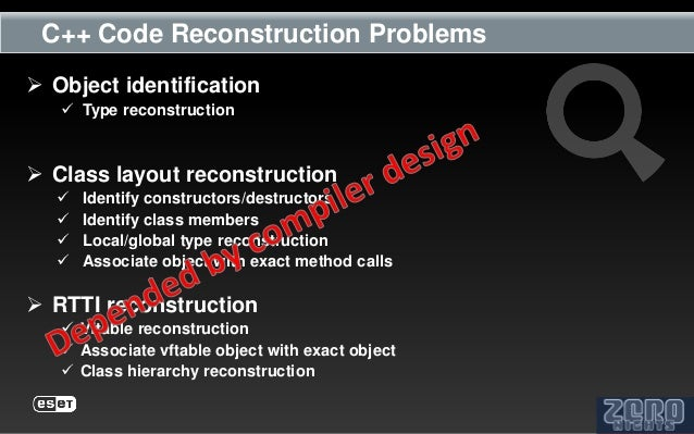 C++ Code Reconstruction Problems Object identification    Type reconstruction Class layout reconstruction     Identify...