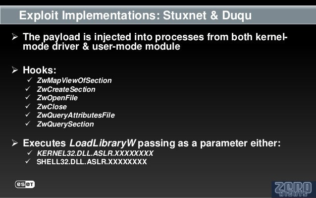 Exploit Implementations: Stuxnet & Duqu The payload is injected into processes from both kernel-  mode driver & user-mode...