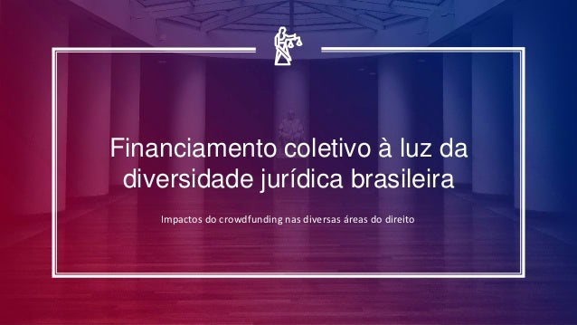 Financiamento coletivo à luz da diversidade jurídica brasileira Impactos do crowdfunding nas diversas áreas do direito
