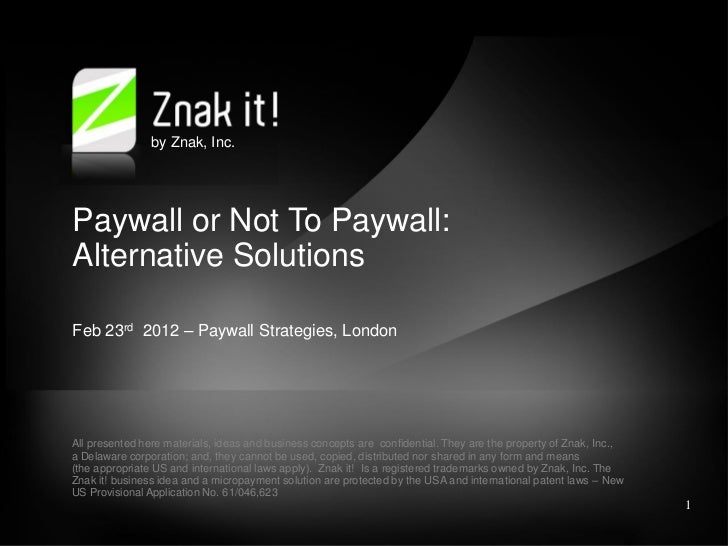 by Znak, Inc.Paywall or Not To Paywall:Alternative SolutionsFeb 23rd 2012 – Paywall Strategies, LondonAll presented here m...