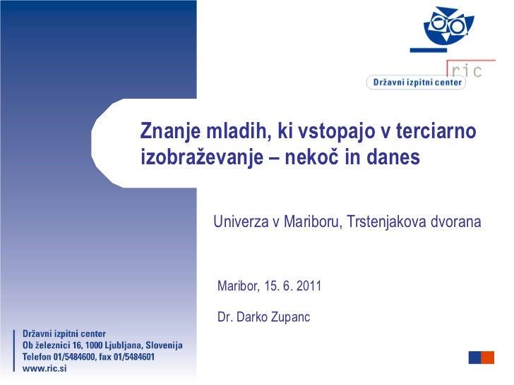 Znanje mladih, ki vstopajo v terciarno izobraževanje – nekoč in danes Univerza v Mariboru, Trstenjakova dvorana Maribor, 1...